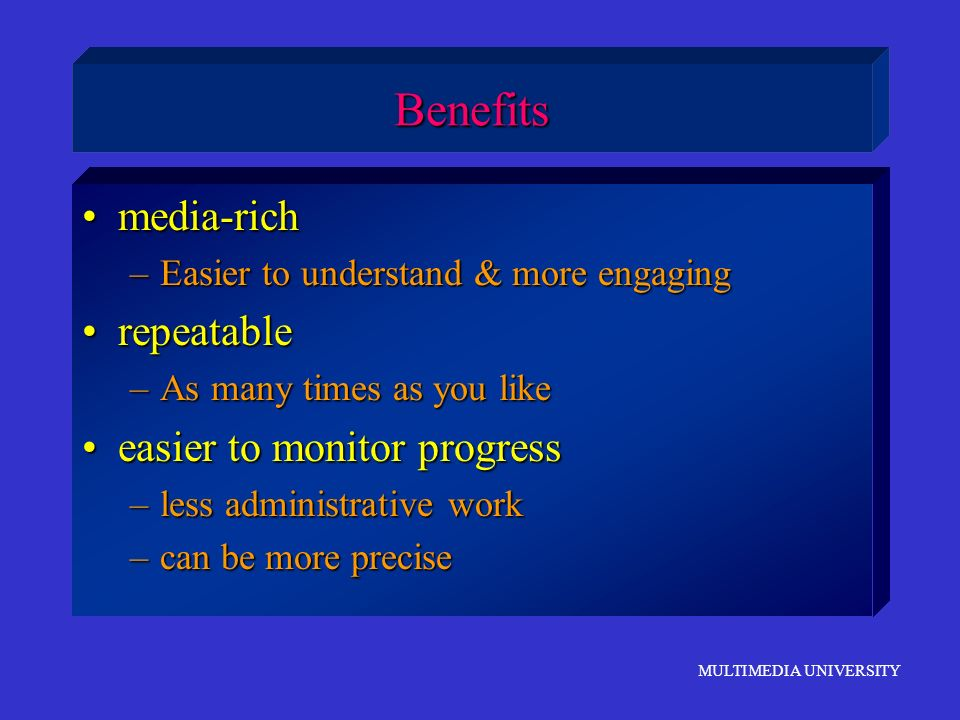 Benefits media-rich repeatable easier to monitor progress