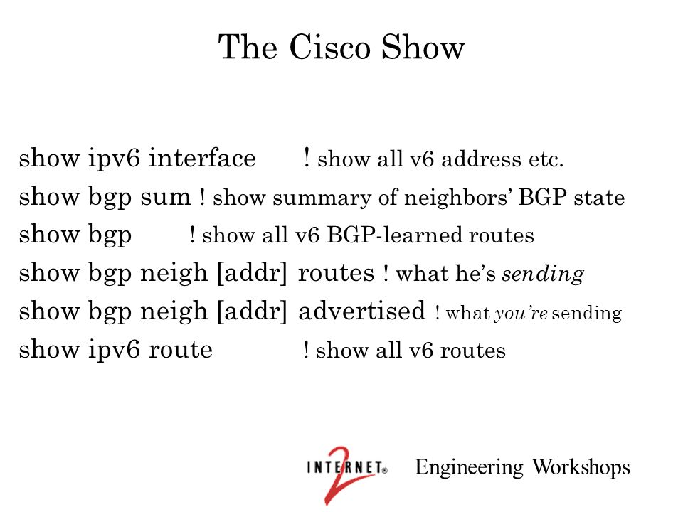 The Cisco Show show ipv6 interface ! show all v6 address etc.