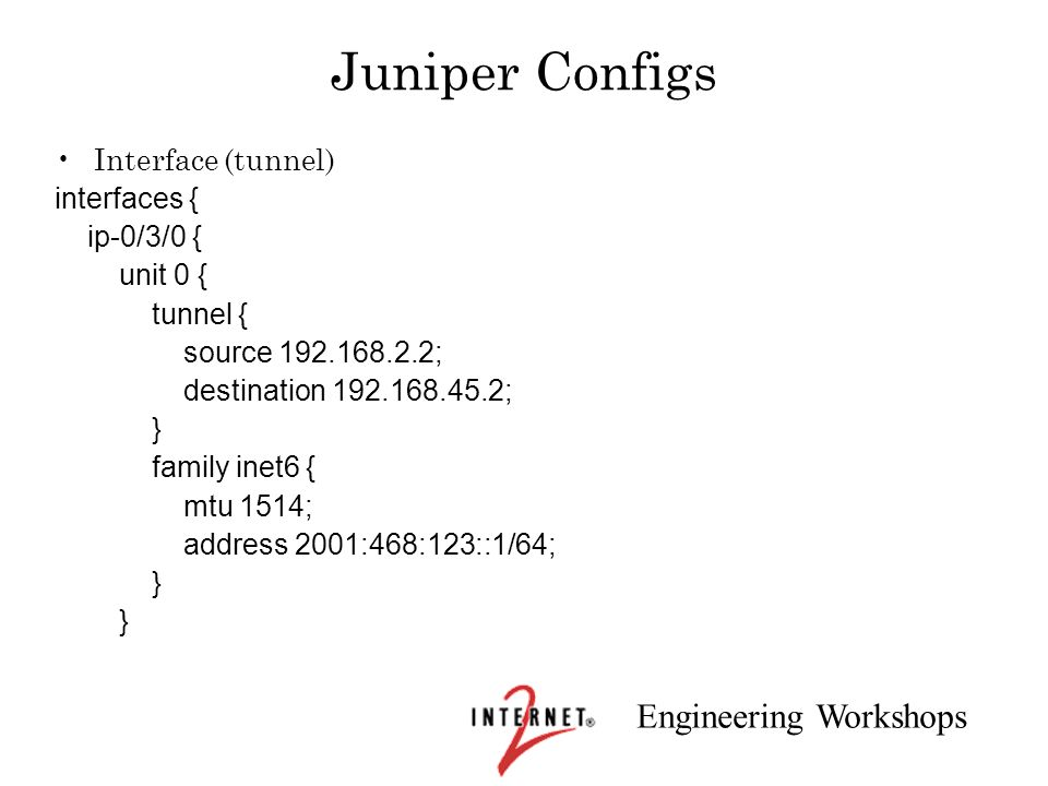 Juniper Configs Interface (tunnel) interfaces { ip-0/3/0 { unit 0 {