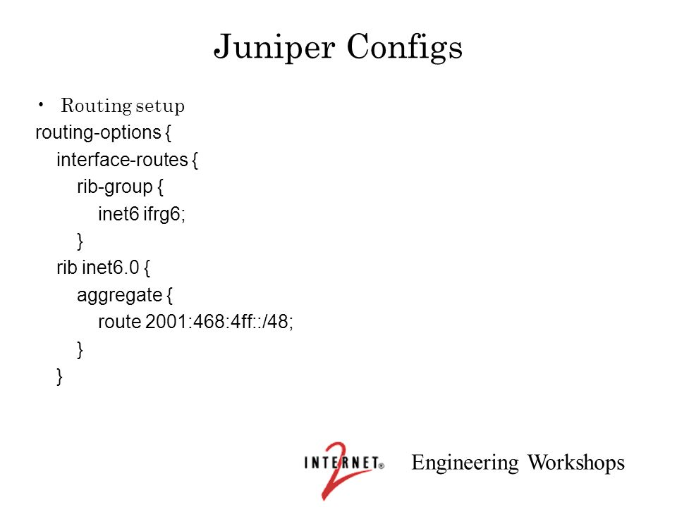 Juniper Configs Routing setup routing-options { interface-routes {