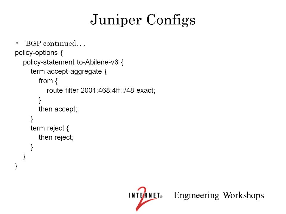 Juniper Configs BGP continued. . . policy-options {