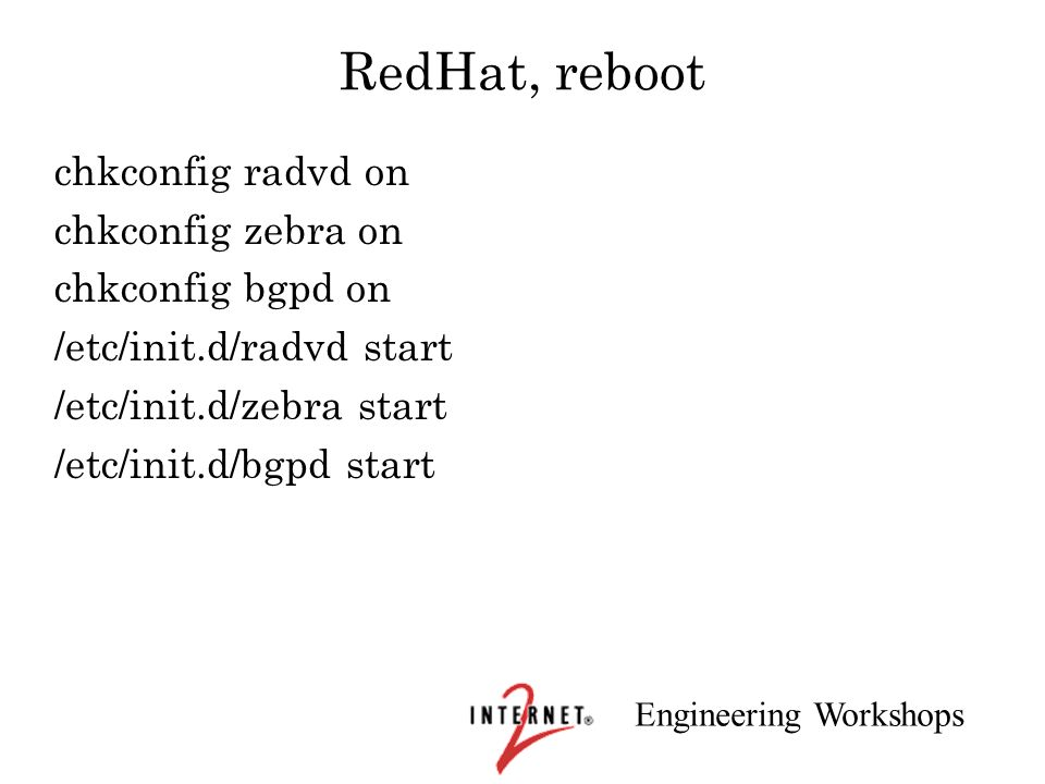 RedHat, reboot chkconfig radvd on chkconfig zebra on chkconfig bgpd on