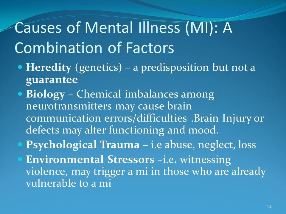 causes of mental illness The causes of mental illness are both diverse and complicated there are a combination of factors involved.