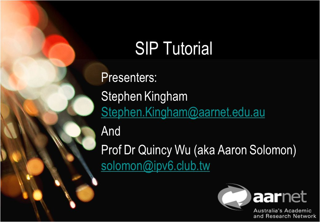 SIP Tutorial Presenters: Stephen Kingham Stephen.Kingham@aarnet.edu.au