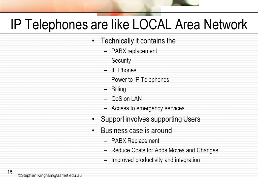 IP Telephones are like LOCAL Area Network