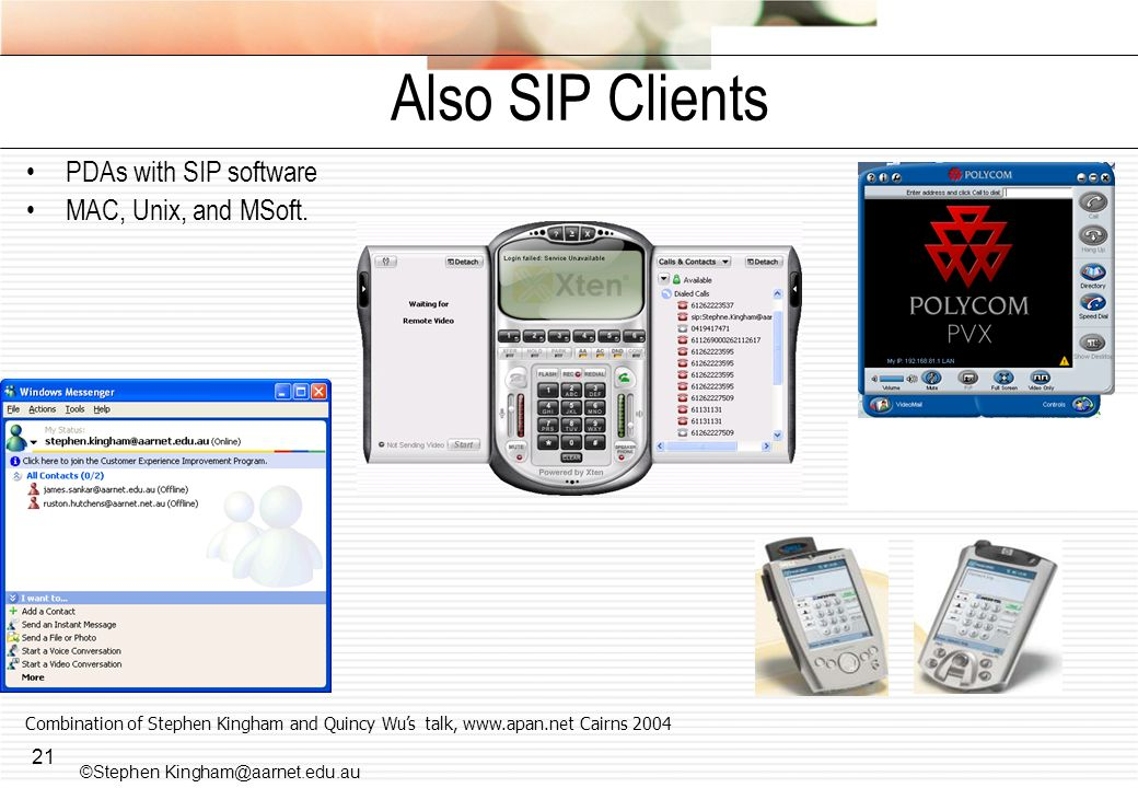 Also SIP Clients PDAs with SIP software MAC, Unix, and MSoft.