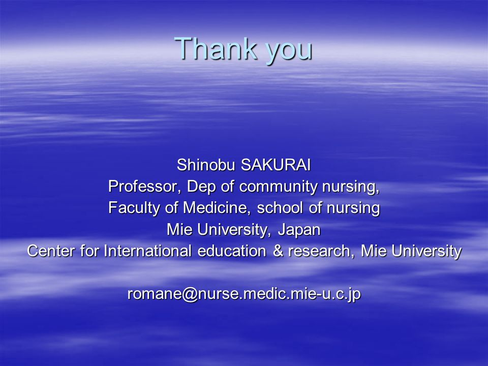 Thank you Shinobu SAKURAI Professor, Dep of community nursing,