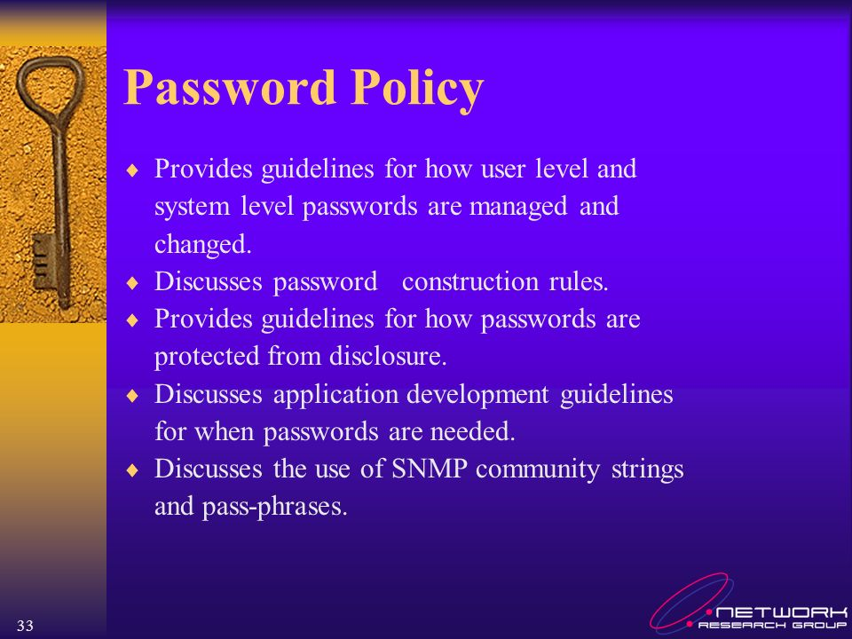 Password Policy Provides guidelines for how user level and