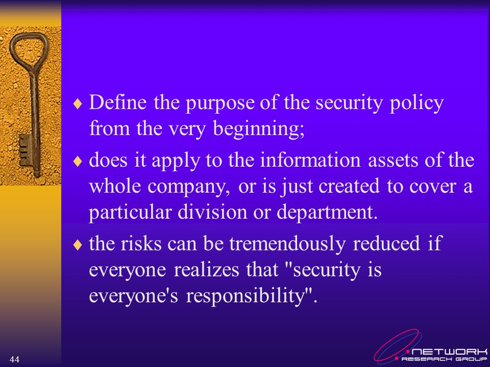 Define the purpose of the security policy from the very beginning;