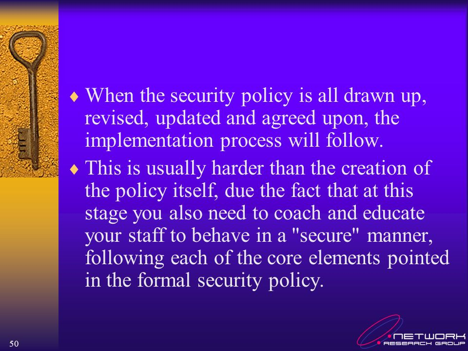 When the security policy is all drawn up, revised, updated and agreed upon, the implementation process will follow.
