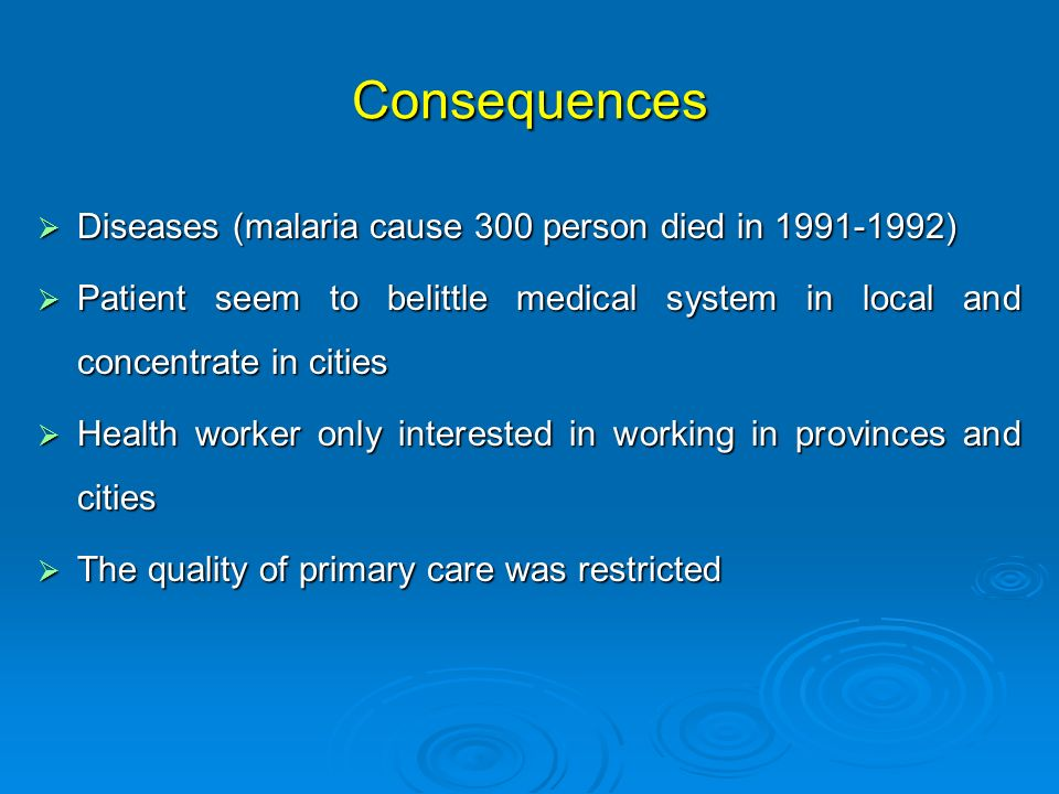 Consequences Diseases (malaria cause 300 person died in 1991-1992)