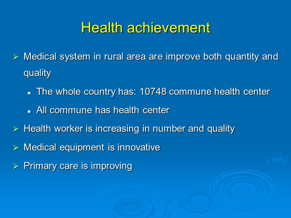 Health achievement Medical system in rural area are improve both quantity and quality. The whole country has: 10748 commune health center.