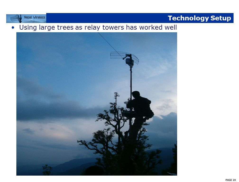 Technology Setup Using large trees as relay towers has worked well