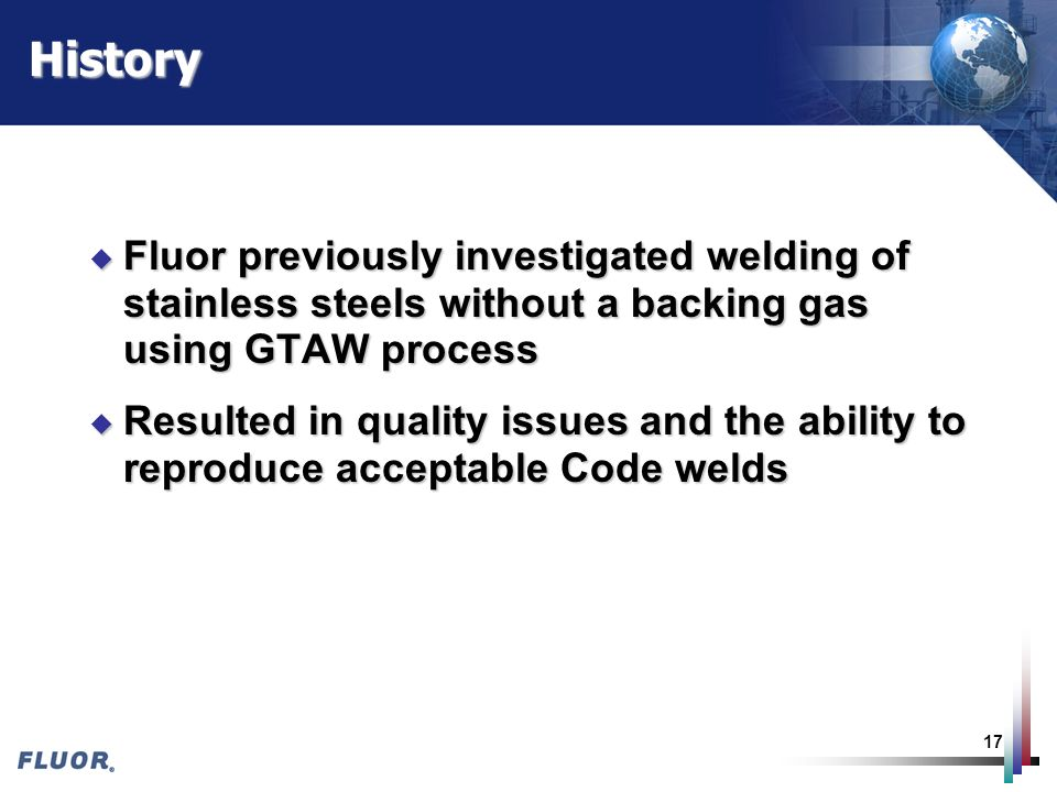 History Fluor previously investigated welding of stainless steels without a backing gas using GTAW process.