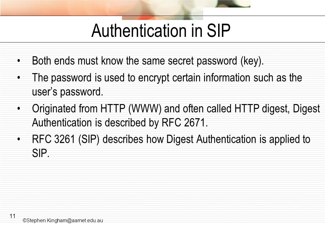 Authentication in SIP Both ends must know the same secret password (key).