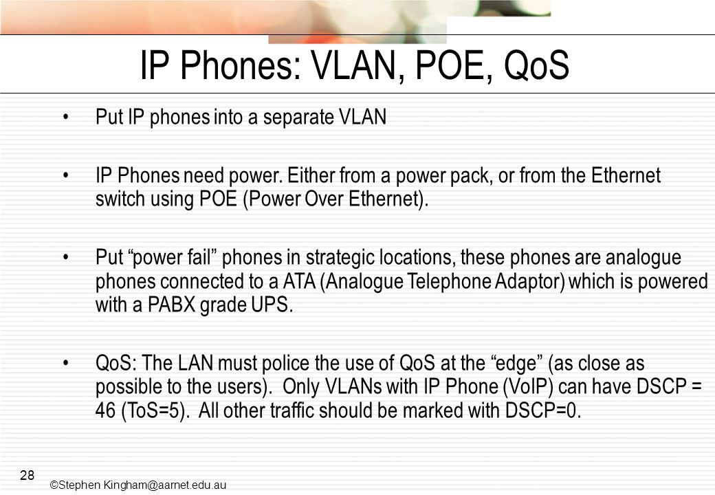 IP Phones: VLAN, POE, QoS Put IP phones into a separate VLAN