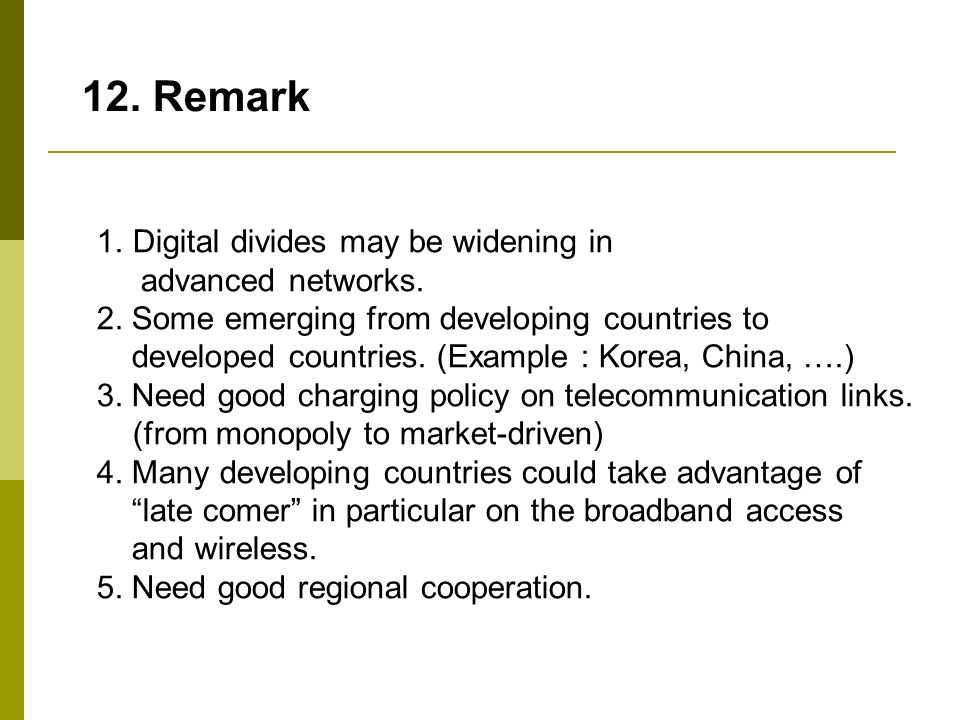 12. Remark Digital divides may be widening in advanced networks.