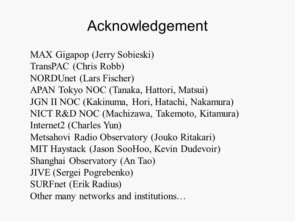 Acknowledgement MAX Gigapop (Jerry Sobieski) TransPAC (Chris Robb)