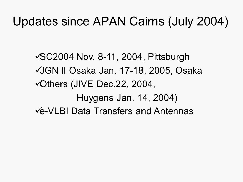 Updates since APAN Cairns (July 2004)