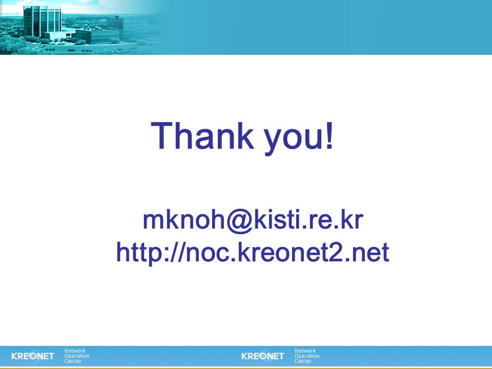 Thank you! mknoh@kisti.re.kr http://noc.kreonet2.net
