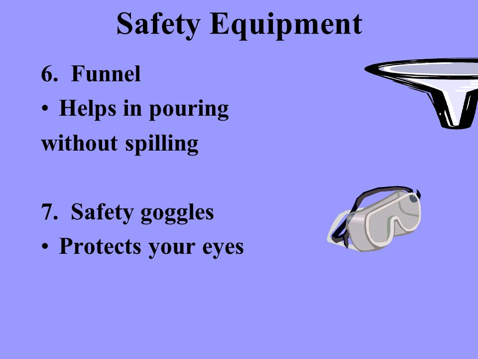 Safety Equipment 6. Funnel Helps in pouring without spilling