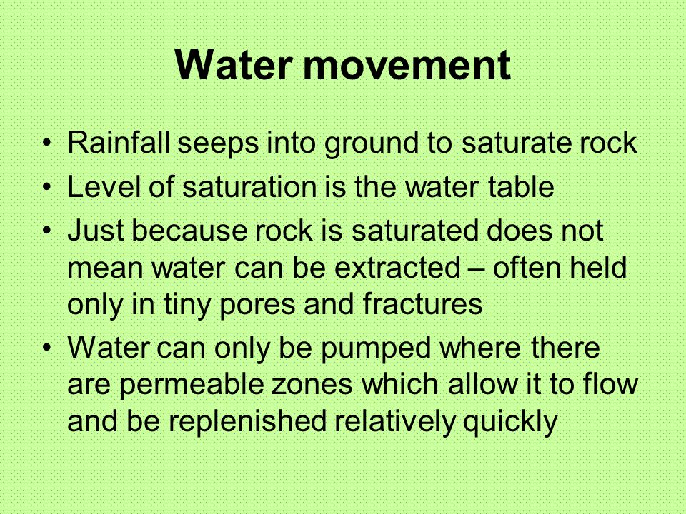 Water movement Rainfall seeps into ground to saturate rock