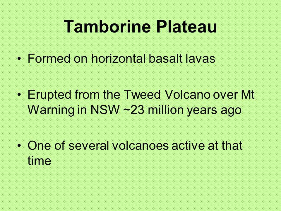 Tamborine Plateau Formed on horizontal basalt lavas