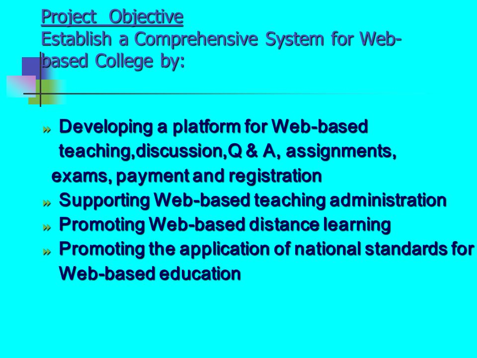 Project Objective Establish a Comprehensive System for Web-based College by: