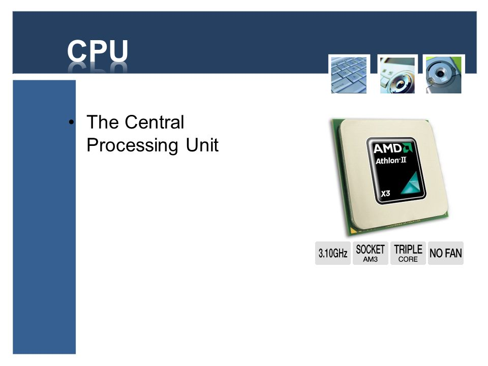 CPU The Central Processing Unit