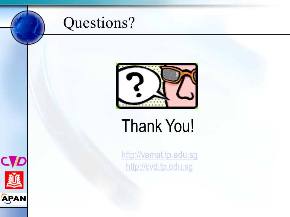 Questions Thank You! http://vemat.tp.edu.sg http://cvd.tp.edu.sg
