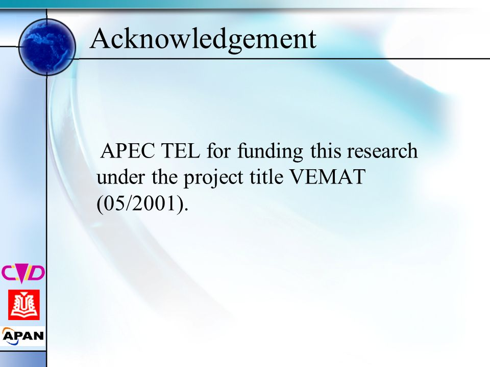 Acknowledgement APEC TEL for funding this research under the project title VEMAT (05/2001).