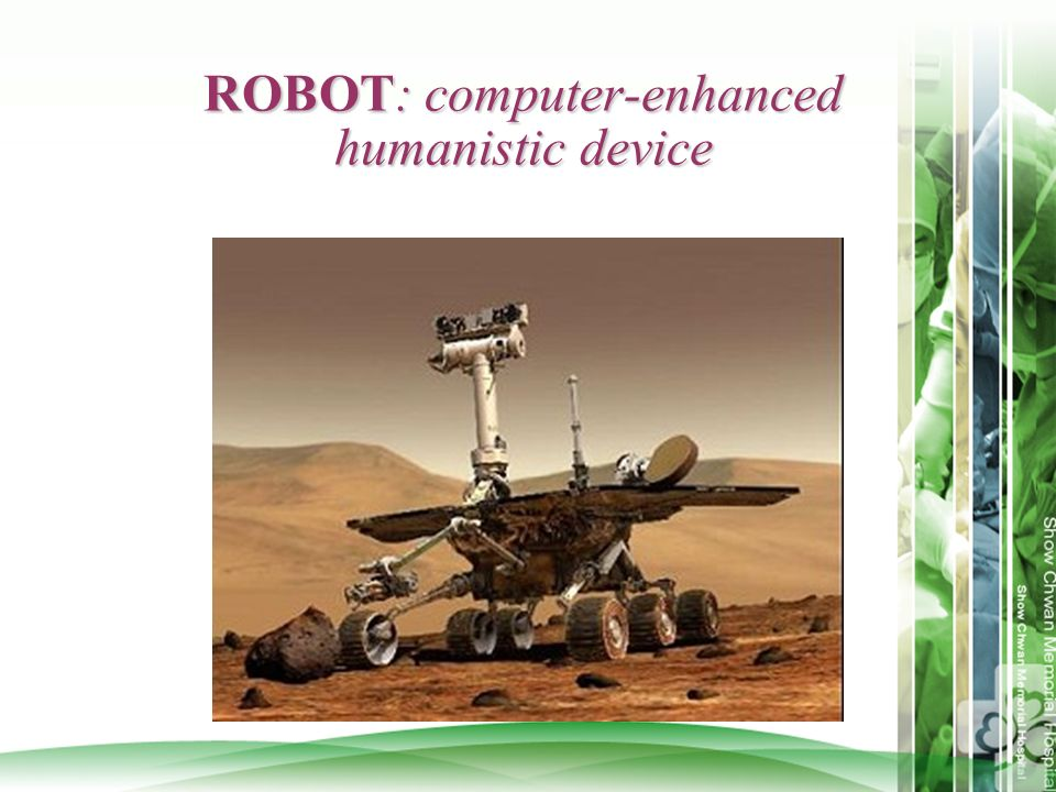 ROBOT: computer-enhanced humanistic device