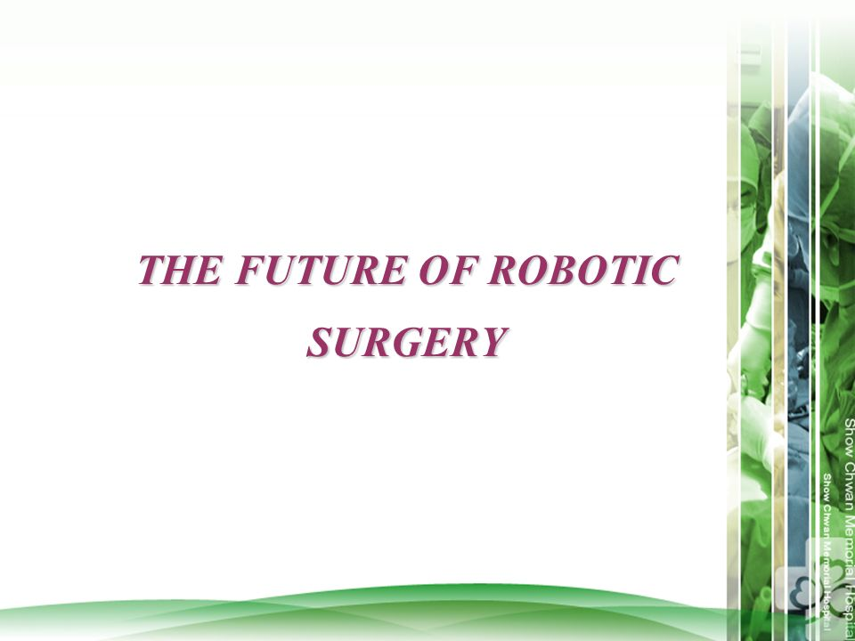 THE FUTURE OF ROBOTIC SURGERY