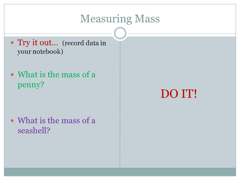 DO IT! Measuring Mass Try it out… (record data in your notebook)