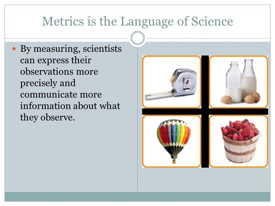 Metrics is the Language of Science