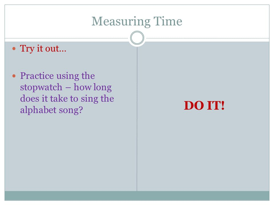 Measuring Time DO IT! Try it out…