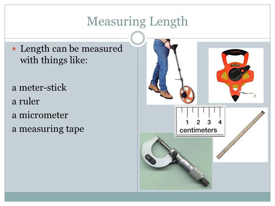 Measuring Length Length can be measured with things like: