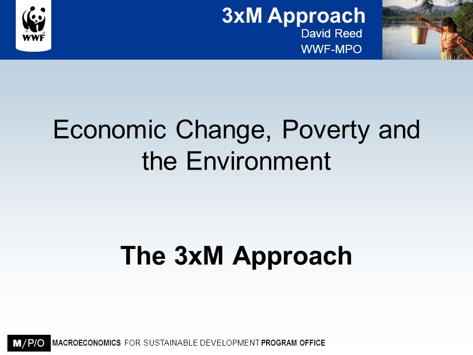 Economic Change, Poverty and the Environment The 3xM Approach