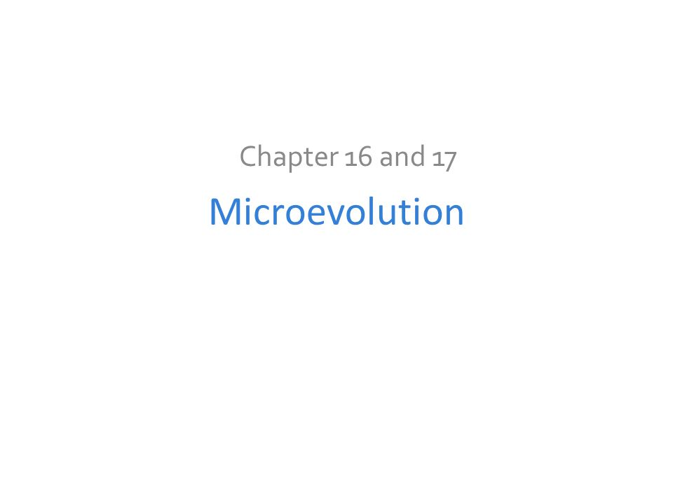 Chapter 16 and 17 Microevolution