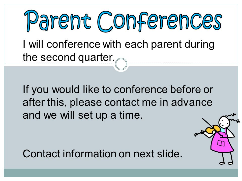 Parent Conferences I will conference with each parent during the second quarter.