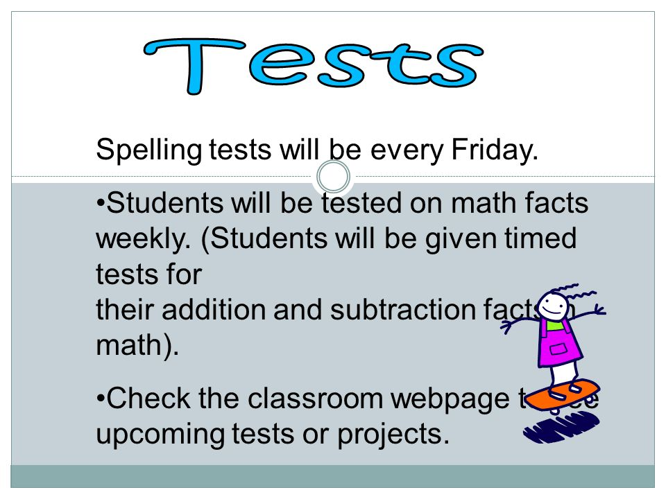 Spelling tests will be every Friday.