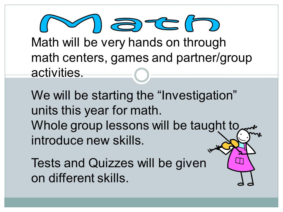 Math Math will be very hands on through math centers, games and partner/group activities.