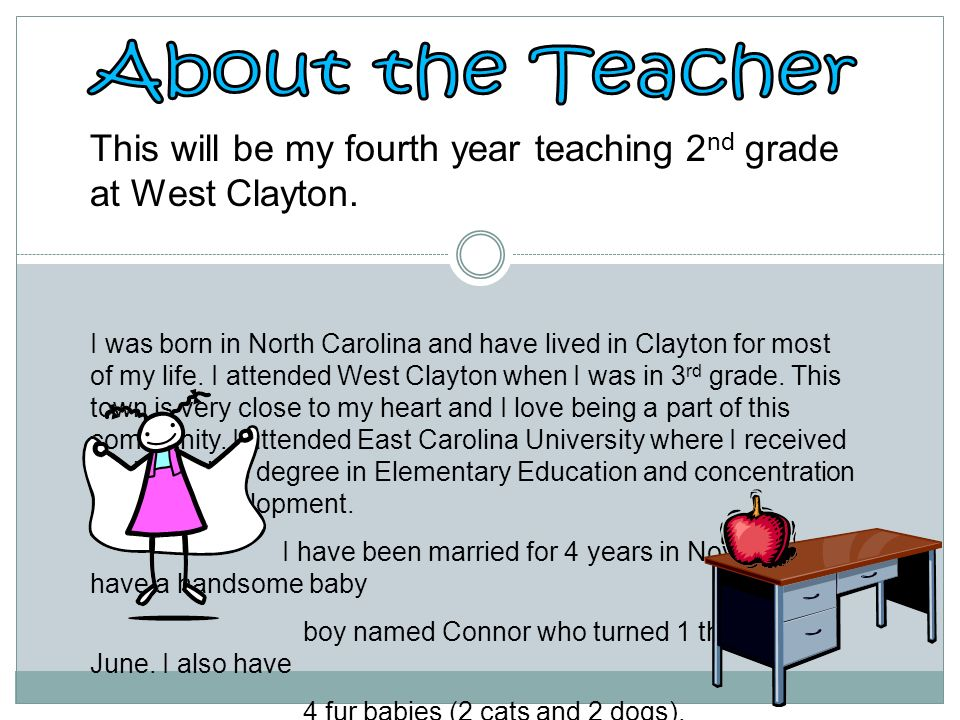 About the Teacher This will be my fourth year teaching 2nd grade at West Clayton.