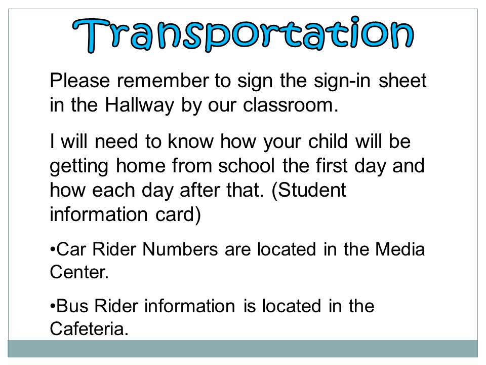 Transportation Please remember to sign the sign-in sheet in the Hallway by our classroom.