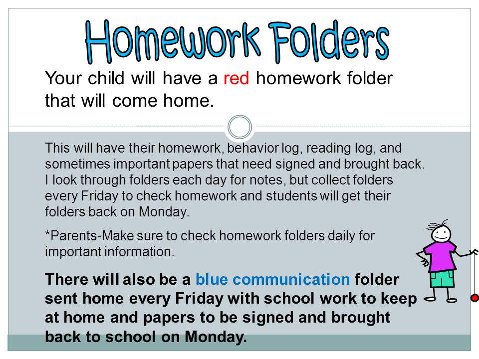 Homework Folders Your child will have a red homework folder that will come home.