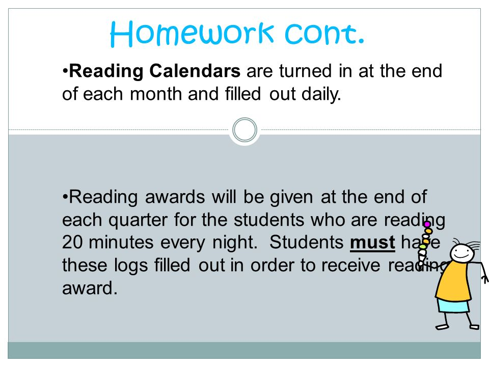 Homework cont. Reading Calendars are turned in at the end of each month and filled out daily.