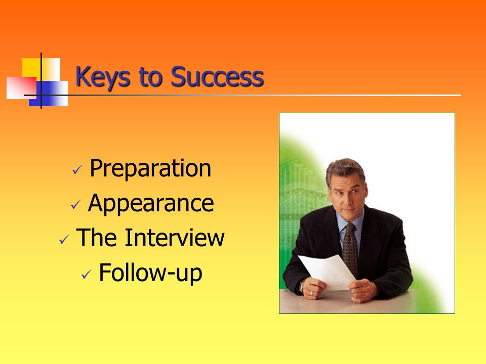 Keys to Success Preparation Appearance The Interview Follow-up