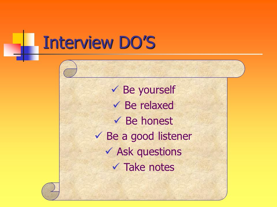 Interview DO'S Be yourself Be relaxed Be honest Be a good listener