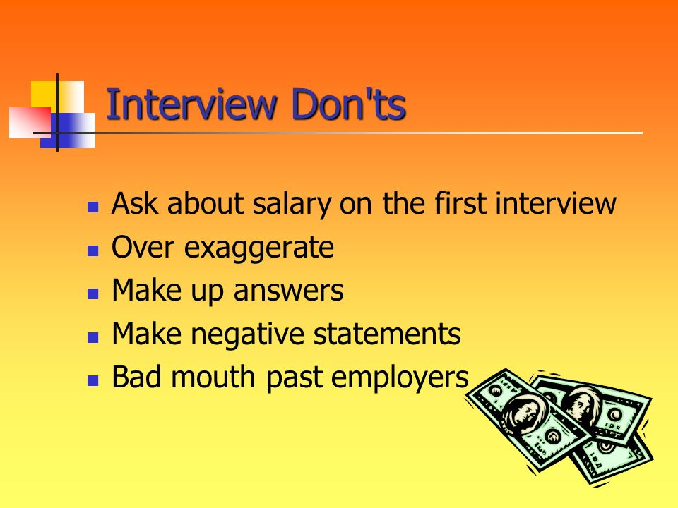 Interview Don ts Ask about salary on the first interview