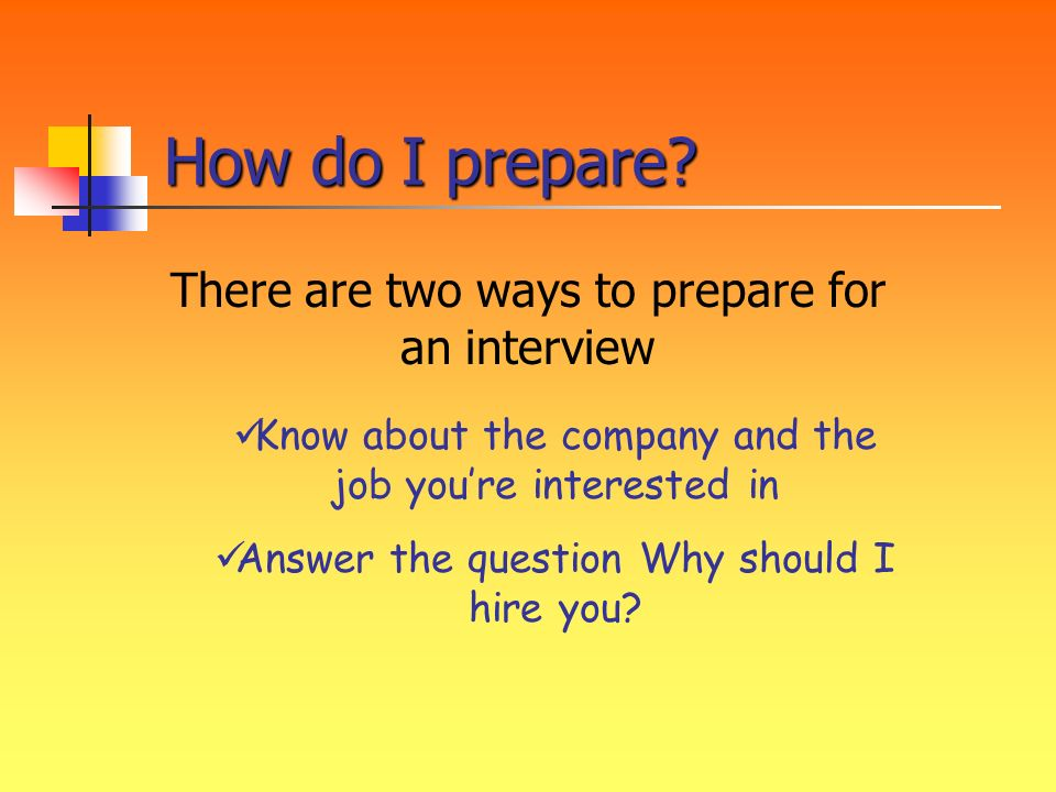 There are two ways to prepare for an interview